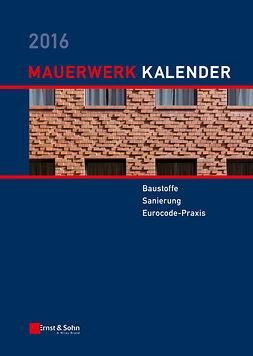 Jäger, Wolfram - Mauerwerk Kalender 2016: Baustoffe, Sanierung, Eurocode-Praxis, ebook