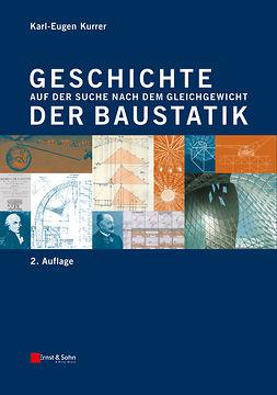 Kurrer, Karl-Eugen - Geschichte der Baustatik: Auf der Suche nach dem Gleichgewicht, ebook