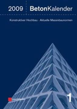 Bergmeister, Konrad - Beton-Kalender 2009: Schwerpunkte: Konstruktiver Hochbau - Aktuelle Massivbaunormen, e-bok