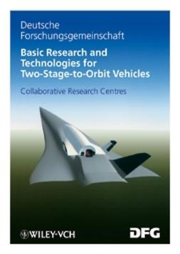 Jacob, Dieter - Basic Research and Technologies for Two-Stage-to-Orbit Vehicles: Final Report of the Collaborative Research Centres 253, 255 and 259, ebook