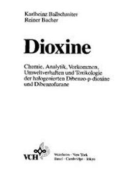 Bacher, Reiner - Dioxine: Chemie, Analytik, Vorkommen, Umweltverhalten und Toxikologie der halogenierten Dibenzo-p-dioxine und Dibenzofurane, ebook