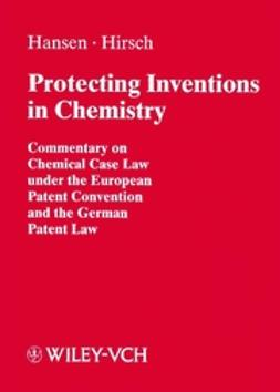 Hansen, Bernd - Protecting Inventions in Chemistry: Commentary on Chemical Case Law under the European Patent Convention and the German Patent Law, ebook