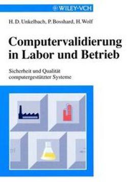Bosshard, Peter - Computervalidierung in Labor und Betrieb: Sicherheit und Qualität computergestützter Systeme, ebook