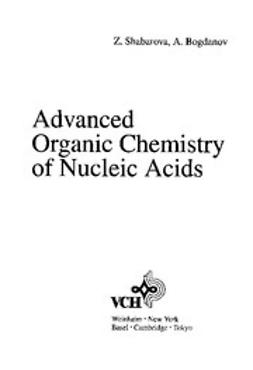 Shabarova, Zoe A. - Advanced Organic Chemistry of Nucleic Acids, ebook