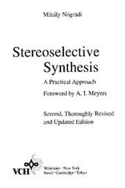 Nogradi, Mihaly - Stereoselective Synthesis: A Practical Approach, ebook