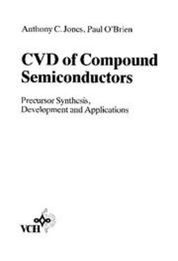Jones, Anthony C. - CVD of Compound Semiconductors: Precursor Synthesis, Development and Applications, ebook
