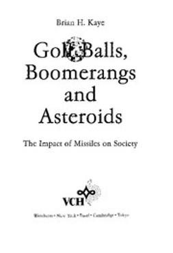 Kaye, Brian H. - Golf Balls, Boomerangs and Asteroids: The Impact of Missiles on Society, ebook