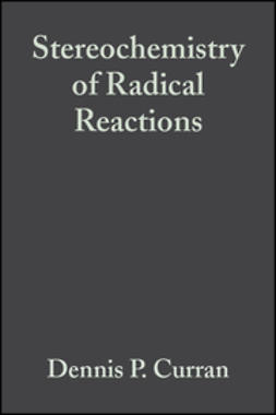Curran, Dennis P. - Stereochemistry of Radical Reactions: Concepts, Guidelines, and Synthetic Applications, ebook