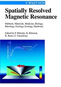 Blümler, Peter - Spatially Resolved Magnetic Resonance: Methods, Materials, Medicine, Biology, Rheology, Geology, Ecology, Hardware, ebook