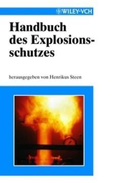 Steen, Henrikus - Handbuch des Explosionsschutzes, ebook