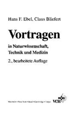 Ebel, Hans Friedrich - Vortragen: in Naturwissenschaft, Technik und Medizin, ebook