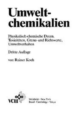 Koch, Rainer - Umweltchemikalien: Physikalisch-chemische Daten, Toxizitäten, Grenz- und Richtwerte, Umweltverhalten, ebook