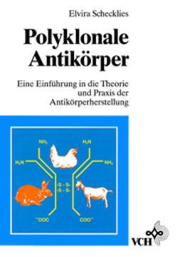 Schecklies, Elvira - Polyklonale Antikrper: Eine Einfhrung in die Theorie und Praxis der Antikrperherstellung, ebook