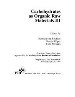 Bekkum, Herman van - Carbohydrates as Organic Raw Materials III, ebook
