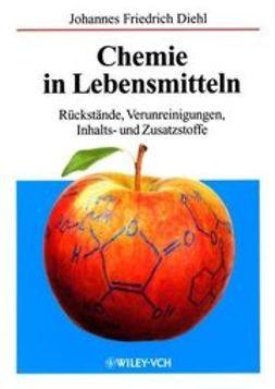 Diehl, Johannes Friedrich - Chemie in Lebensmitteln: Rückstände, Verunreinigungen, Inhalts- und Zusatzstoffe, ebook