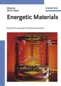 Teipel, Ulrich - Energetic Materials: Particle Processing and Characterization, e-kirja