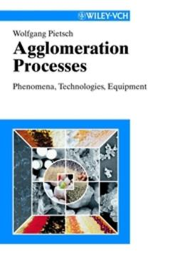Pietsch, Wolfgang - Agglomeration Processes: Phenomena, Technologies, Equipment, ebook