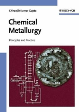 Gupta, Chiranjib Kumar - Chemical Metallurgy: Principles and Practice, ebook