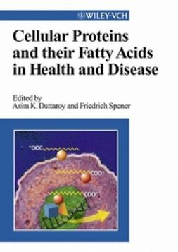 Duttaroy, Asim K. - Cellular Proteins and Their Fatty Acids in Health and Disease, ebook