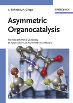 Berkessel, Albrecht - Asymmetric Organocatalysis: From Biomimetic Concepts to Applications in Asymmetric Synthesis, ebook