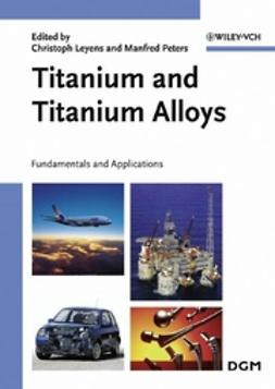Leyens, Christoph - Titanium and Titanium Alloys: Fundamentals and Applications, ebook