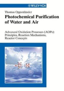 Oppenländer, Thomas - Photochemical Purification of Water and Air: Advanced Oxidation Processes (AOPs): Principles, Reaction Mechanisms, Reactor Concepts, e-bok