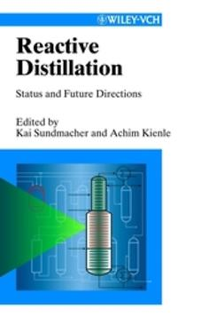 Kienle, Achim - Reactive Distillation: Status and Future Directions, ebook