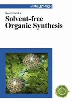 Tanaka, Koichi - Solvent-free Organic Synthesis, ebook
