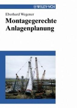 Wegener, Eberhard - Montagegerechte Anlagenplanung, ebook