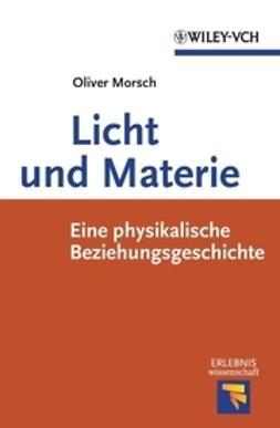 Morsch, Oliver - Licht und Materie, ebook