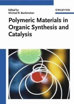 Buchmeiser, Michael R. - Polymeric Materials in Organic Synthesis and Catalysis, ebook