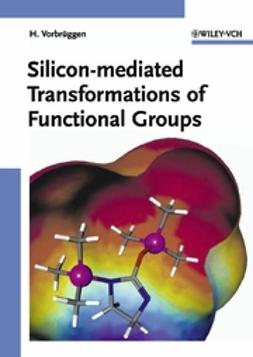 Vorbrueggen, Helmut - Silicon-mediated Transformations of Functional Groups, ebook
