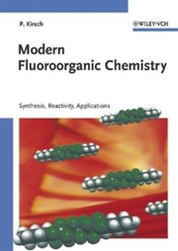 Kirsch, Peer - Modern Fluoroorganic Chemistry: Synthesis, Reactivity, Applications, ebook
