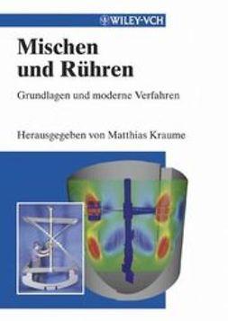 Kraume, Matthias - Mischen und Rühren: Grundlagen und moderne Verfahren, ebook