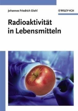 Diehl, Johannes Friedrich - Radioaktivitt in Lebensmitteln, ebook