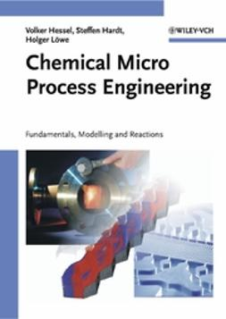 Hardt, Steffen - Chemical Micro Process Engineering: Fundamentals, Modelling and Reactions, ebook