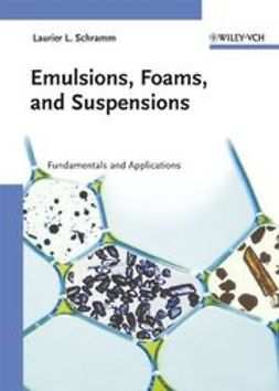 Schramm, Laurier L. - Emulsions, Foams, and Suspensions: Fundamentals and Applications, ebook