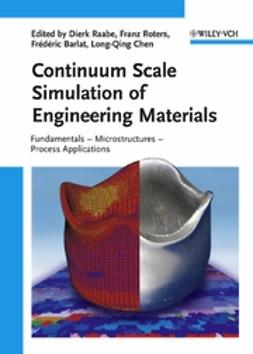 Barlat, Frédéric - Continuum Scale Simulation of Engineering Materials: Fundamentals - Microstructures - Process Applications, ebook