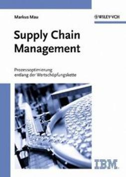 Mau, Markus - Supply Chain Management: Prozessoptimierung entlang der Wertschöpfungskette, ebook