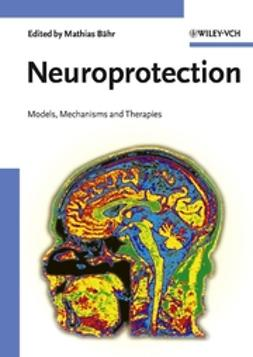 Bähr, Mathias - Neuroprotection: Models, Mechanisms and Therapies, ebook