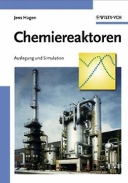 Hagen, Jens - Chemiereaktoren: Auslegung und Simulation, ebook
