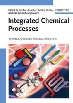 Kienle, Achim - Integrated Chemical Processes: Synthesis, Operation, Analysis, and Control, ebook
