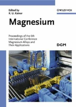 Kainer, Karl U. - Magnesium: Proceedings of the 6th International Conference Magnesium Alloys and Their Applications, ebook
