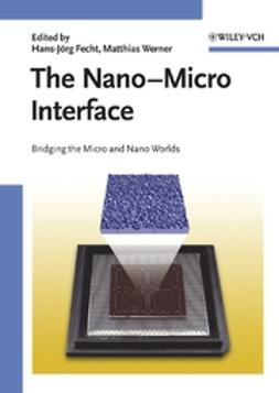 Fecht, Hans-Jörg - The Nano-Micro Interface: Bridging the Micro and Nano Worlds, ebook