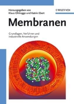 Ohlrogge, Klaus - Membranen: Grundlagen, Verfahren und industrielle Anwendungen, ebook