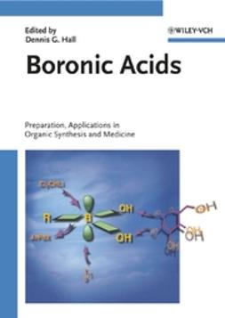 Hall, Dennis G. - Boronic Acids: Preparation and Applications in Organic Synthesis and Medicine, e-kirja