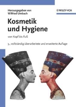 Umbach, Wilfried - Kosmetik und Hygiene: von Kopf bis Fuß, ebook
