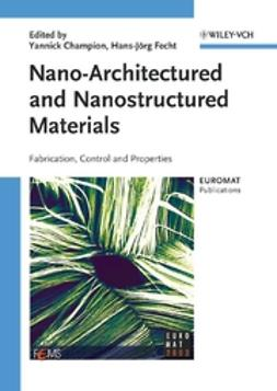 Champion, Yannick - Nano-Architectured and Nanostructured Materials: Fabrication, Control and Properties, ebook