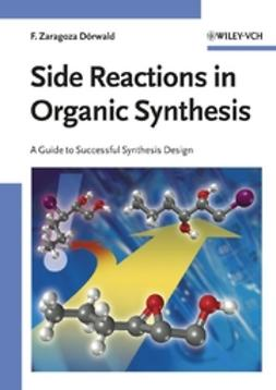 Dörwald, Florencio Zaragoza - Side Reactions in Organic Synthesis: A Guide to Successful Synthesis Design, ebook