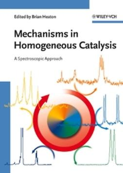 Heaton, Brian - Mechanisms in Homogeneous Catalysis: A Spectroscopic Approach, ebook
